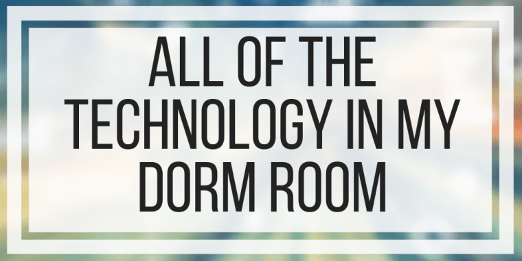 All of the Technology in My Dorm Room:  Post Round Up