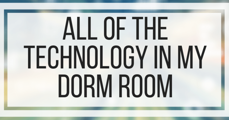 All of the Technology in My Dorm Room
