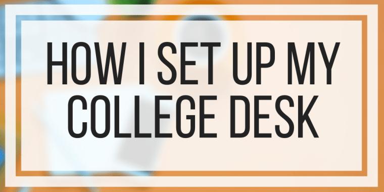 How I Set Up My College Desk