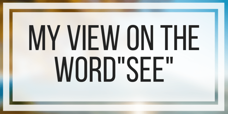 """My View on """"See"""""""