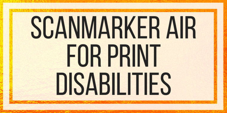 ScanMarker Air for Print Disabilities