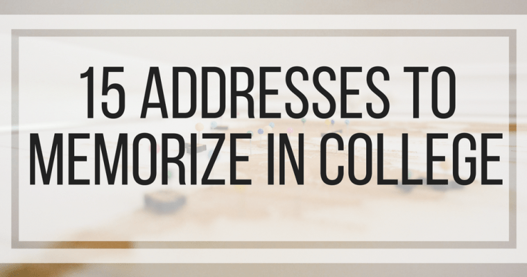 15 Addresses to Memorize in College