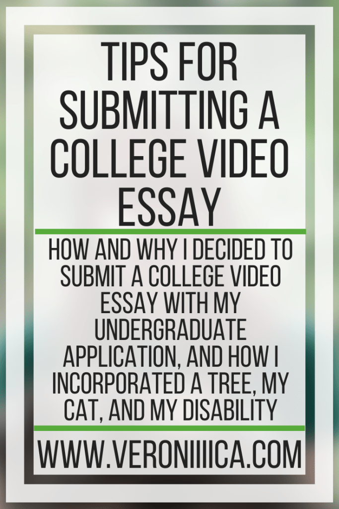 Tips For Submitting A College Video Essay. How and why I decided to submit a college video essay with my undergraduate application, and how I incorporated a tree, my cat, and my disability
