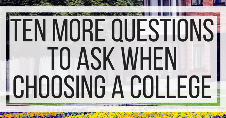Ten More Questions to Ask When Choosing A College