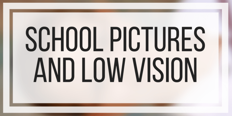 School Pictures and Low Vision