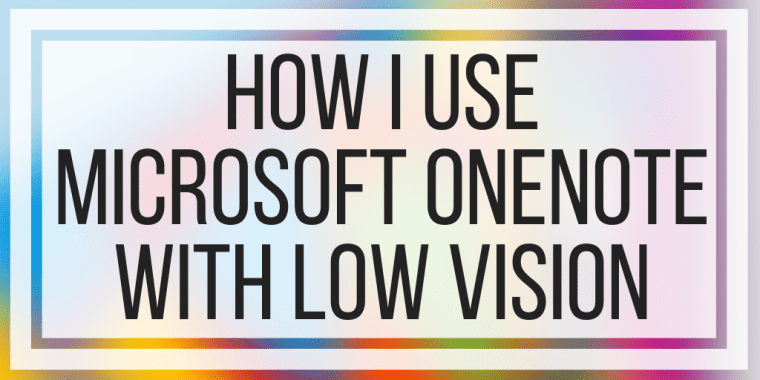 How I Use Microsoft OneNote With Low Vision