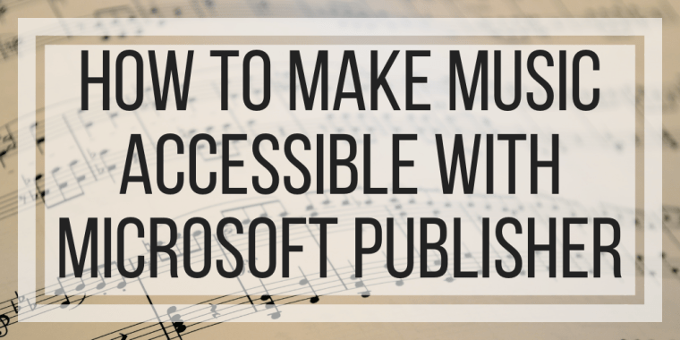How To Make Music Accessible With Microsoft Publisher