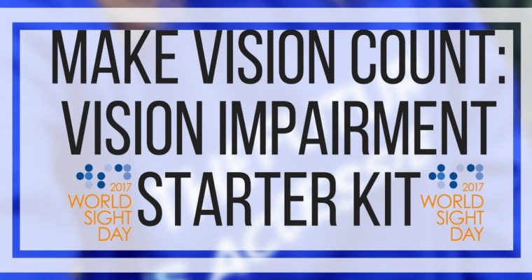Make Vision Count: Vision Impairment Starter Kit