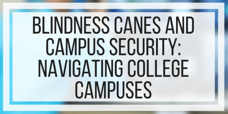 Blindness Canes and Campus Security: Navigating College Campuses