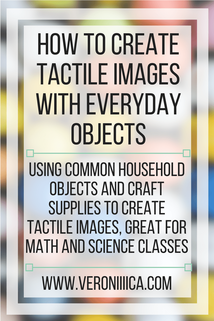 How To Create Tactile Images With Everyday Objects. How to make 3D tactile displays with craft supplies amd everyday objects
