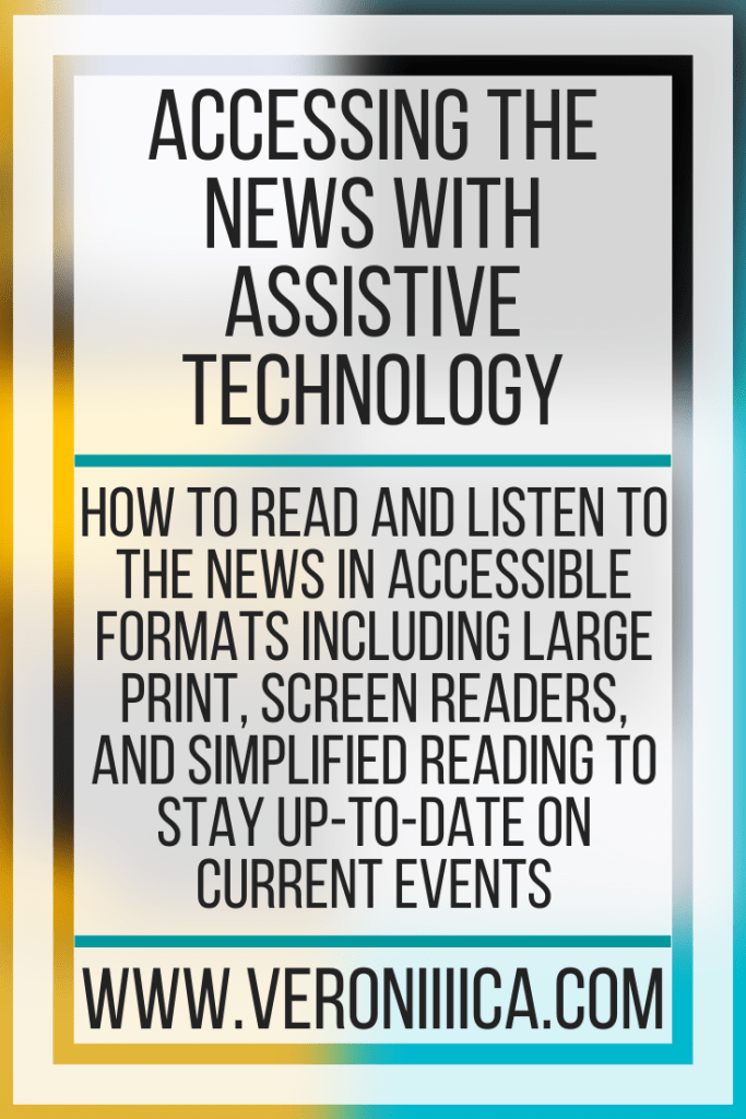 Accessing The News With Assistive Technology. How to read and listen to the news in accessible formats including large print, screen readers, and simplified reading to stay up-to-date on current events