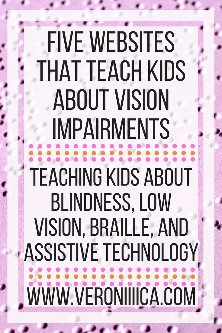 Five websites that teach kids about blindness, low vision, vision impairment, braille, and assistive technology