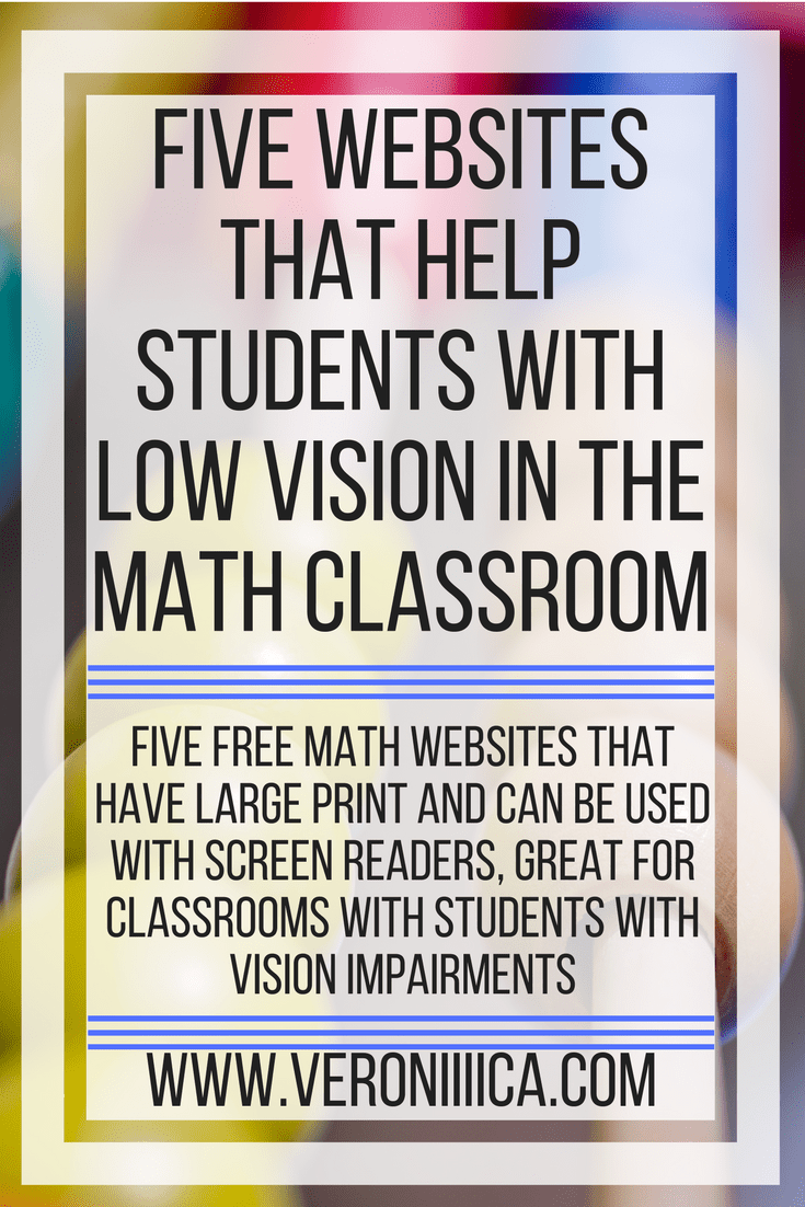 Five websites that help students with low vision in the math classroom. 5 free math websites that have large print and can be used with screen readers, great for classrooms with students with vision impairments