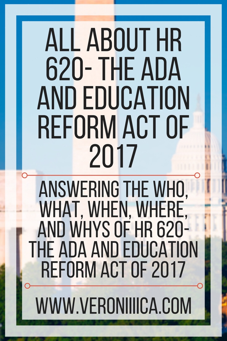 All About HR 620- The ADA and Education Reform Act of 2017. Answering the who, what, when, where, and whys of hr 620