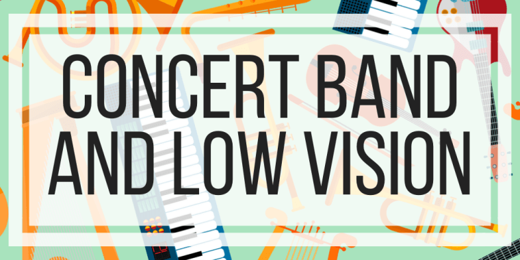 Concert Band and Low Vision
