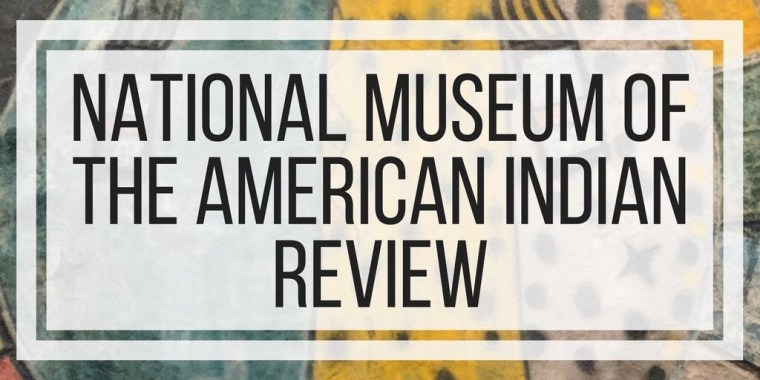 National Museum of the American Indian Review