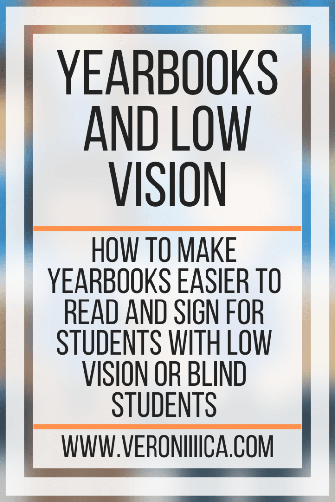 Yearbooks and Low Vision. How to make yearbooks easier to read and sign for students with low vision or blind students