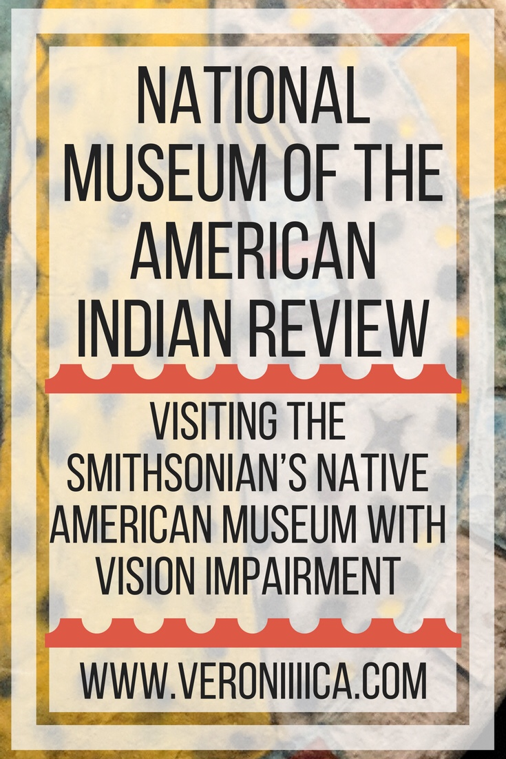 National Museum of the American Indian review. Visiting the Smithsonian's Native American Museum with vision impairment