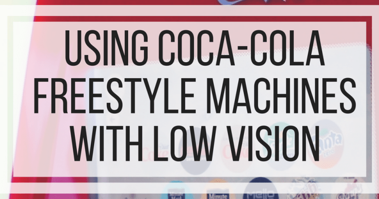 Using Coca-Cola Freestyle Machines With Low Vision
