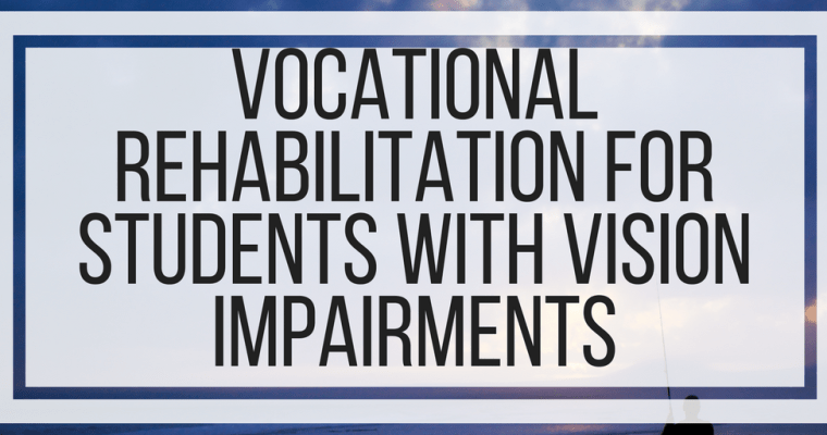 Vocational Rehabilitation for Students With Vision Impairments