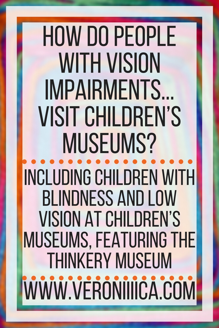 How do people with vision impairments visit children's museums? Including children with blindness and low vision at children's museums, featuring the Thinkery museum