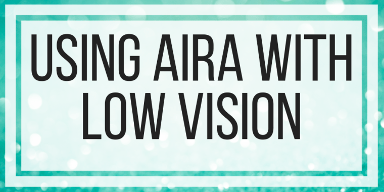 Using Aira With Low Vision