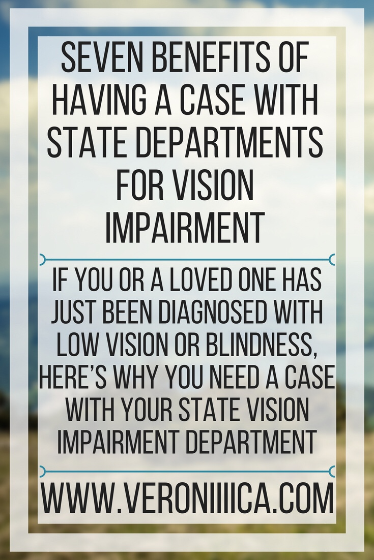 Seven benefits of having a case with state departments for vision impairment. If you or a loved one has just been diagnosed with low vision or blindness, here's why you need a case with your state vision impairment department
