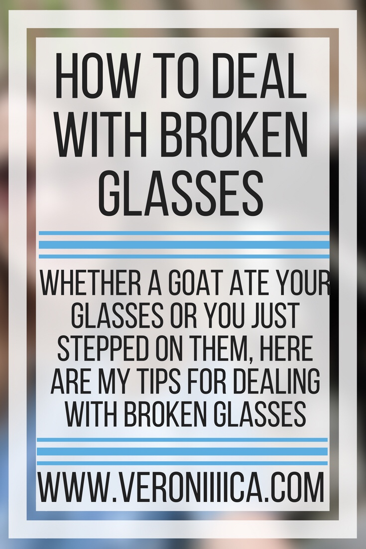 How to deal with broken glasses. Whether a goat ate your glasses or you just stepped on them, here are my tips for dealing with broken glasses