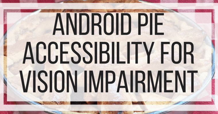 Android Pie Accessibility For Vision Impairment