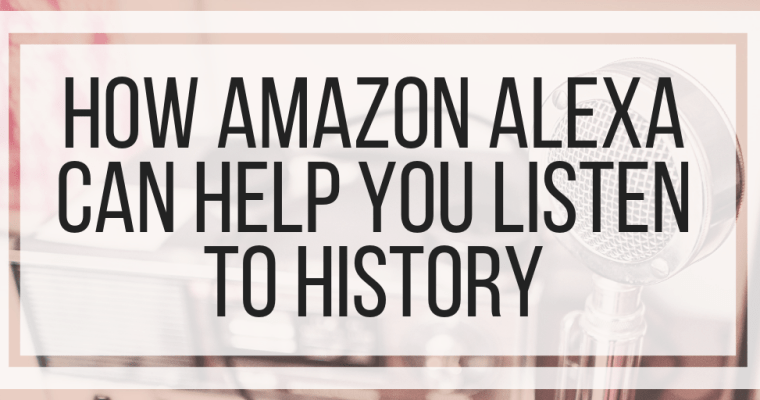 How Amazon Alexa Can Help You Listen To History
