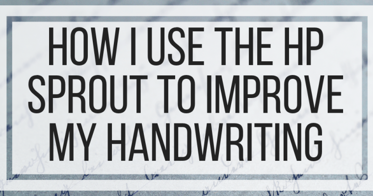 How I Use The HP Sprout To Improve My Handwriting