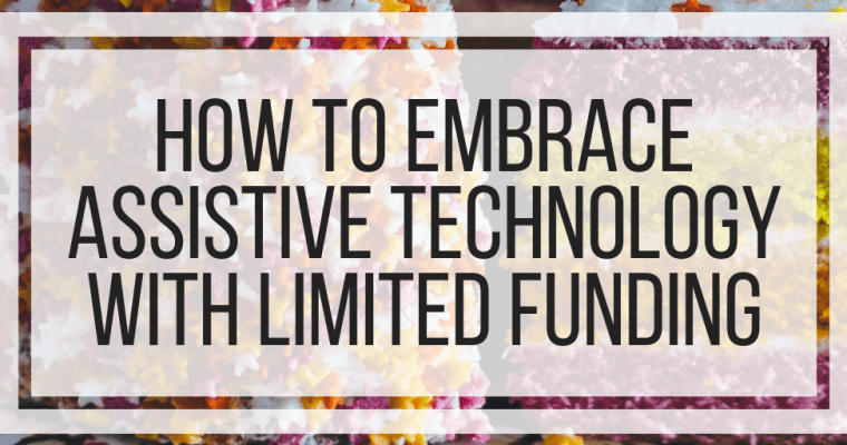 How To Embrace Assistive Technology With Limited Funding