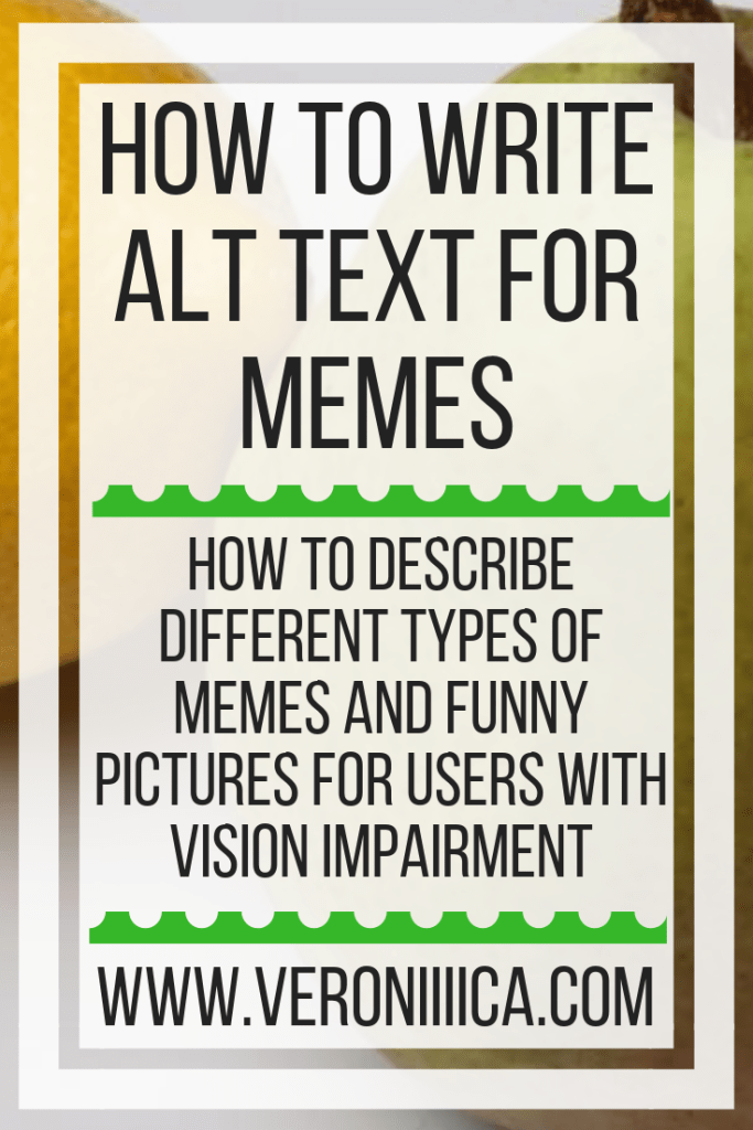 How To Write Alt Text For Memes. How to describe different types of memes and funny pictures for users with vision impairment