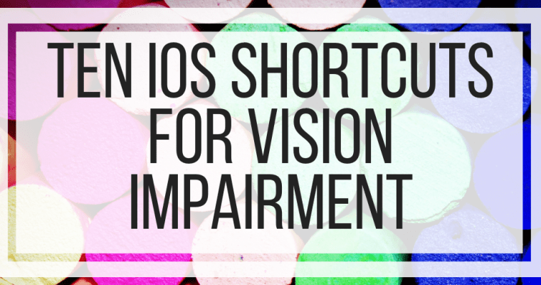 Ten iOS Shortcuts For Vision Impairment