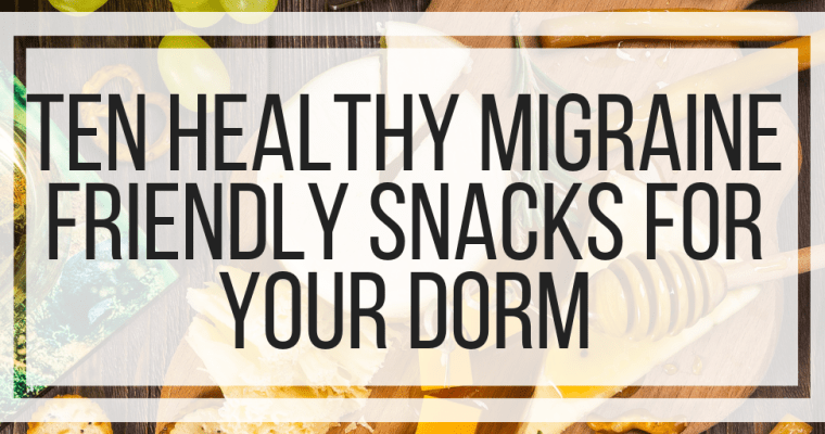 Ten Healthy Migraine-Friendly Snacks For Your Dorm