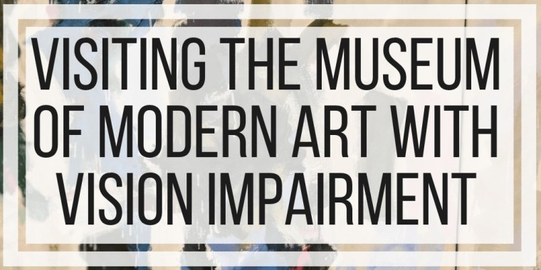Visiting The Museum of Modern Art With Vision Impairment
