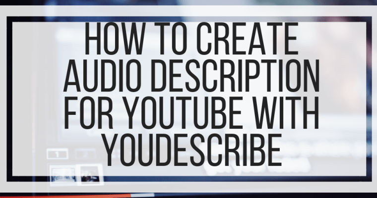 How To Create Audio Description For YouTube With YouDescribe