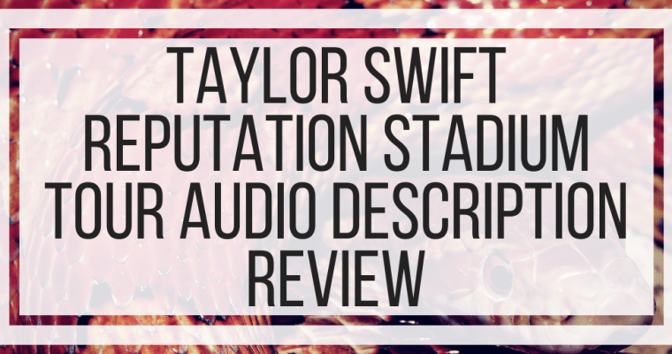 Taylor Swift Reputation Stadium Tour Audio Description Review