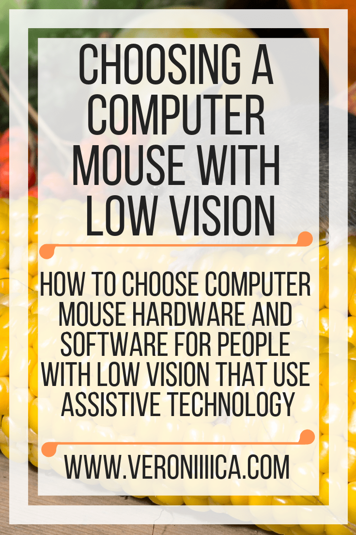 How to choose computer mouse hardware and software for people with low vision that use assistive technology