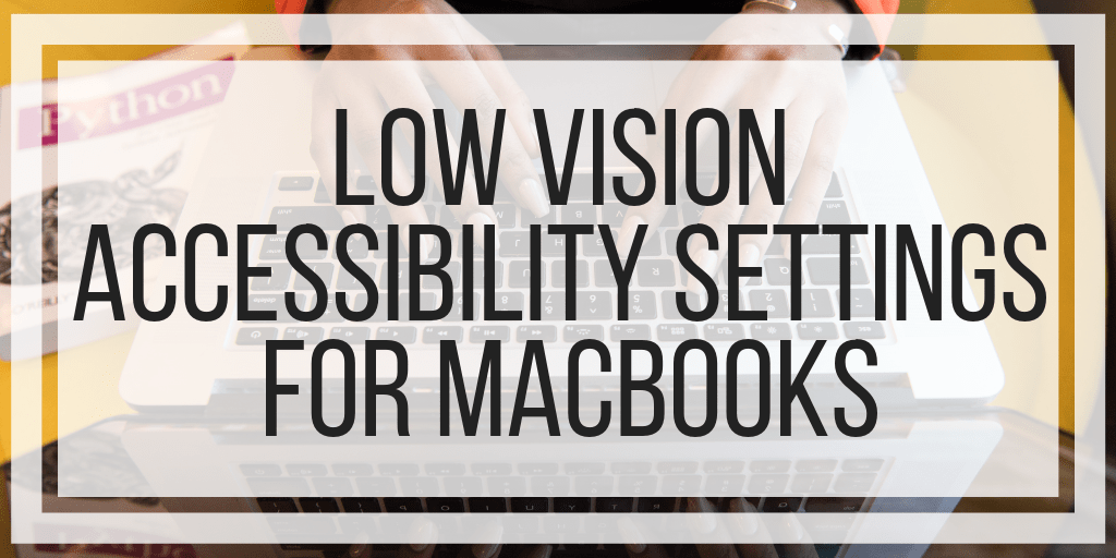 Low Vision Accessibility Settings For MacBooks