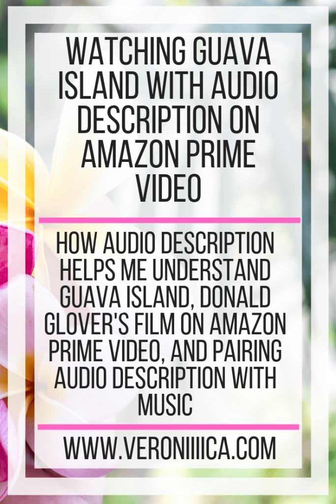 How audio description helps me understand Guava Island, Donald Glover's film on Amazon Prime Video, and pairing audio description with music