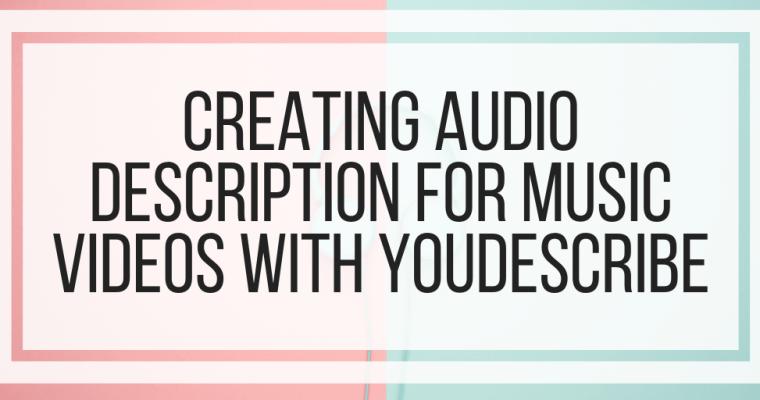 Creating Audio Description for Music Videos With YouDescribe