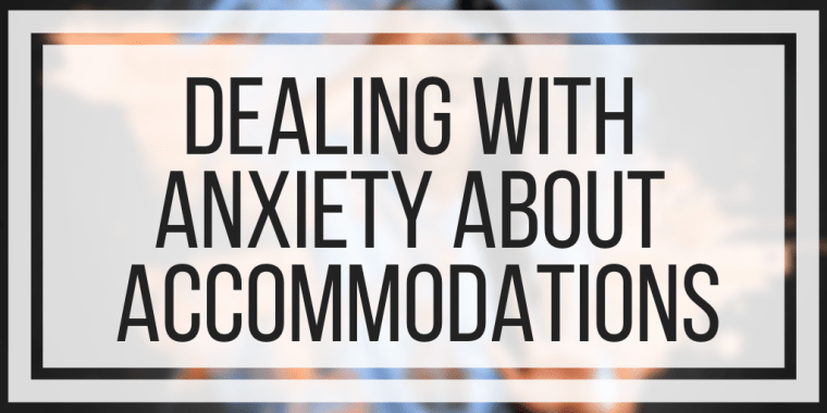 Dealing With Anxiety About Accommodations