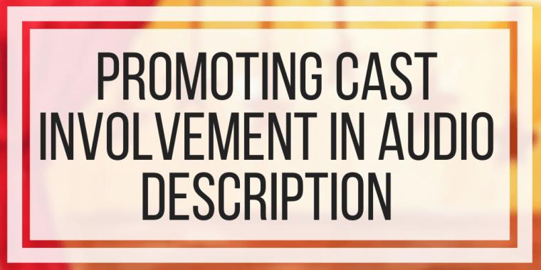 Promoting Cast Involvement In Audio Description