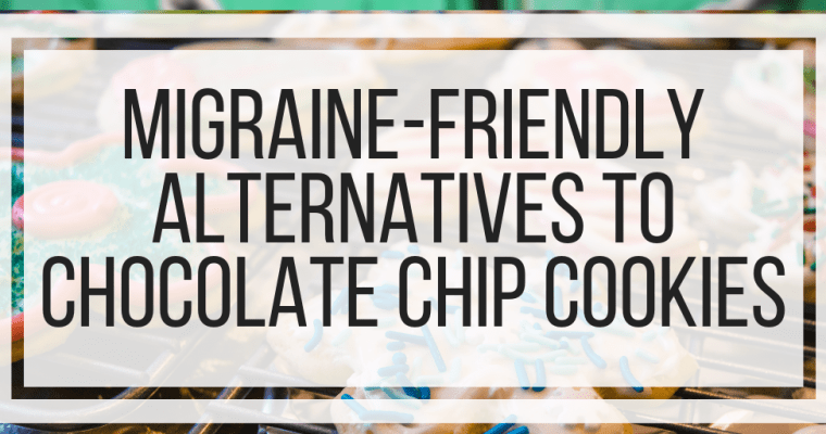 Migraine-Friendly Alternatives To Chocolate Chip Cookies