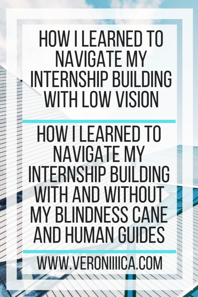 How I Learned To Navigate My Internship Building With Low Vision. How I learned to navigate my internship building with and without my blindness cane and human guides