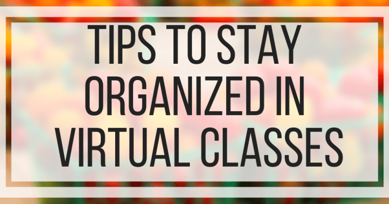 Tips To Stay Organized In Virtual Classes