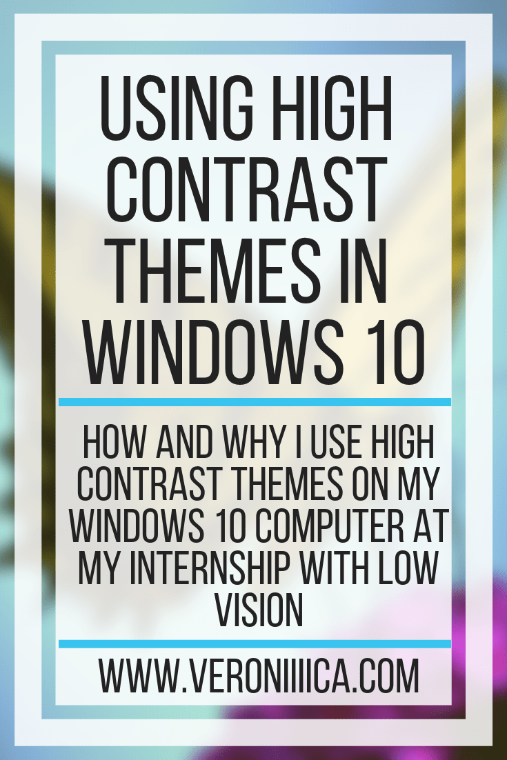 ‭How and why I use high contrast themes on my Windows 10 computer at my internship with low vision‬