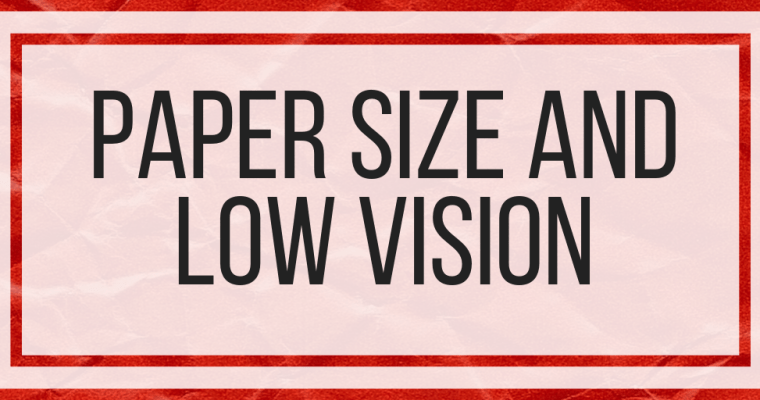 Paper Size and Low Vision