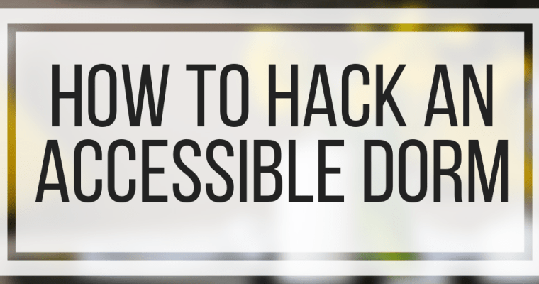 How To Hack An Accessible Dorm